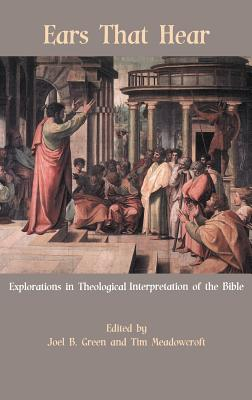 Ears That Hear: Explorations in Theological Interpretation of the Bible - Green, Joel B (Editor)