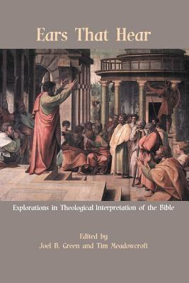 Ears That Hear: Explorations in Theological Interpretation of the Bible - Green, Joel B (Editor), and Meadowcroft, Tim (Editor)