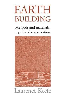 Earth Building: Methods and Materials: Repair and Conservation - Keefe, Laurence
