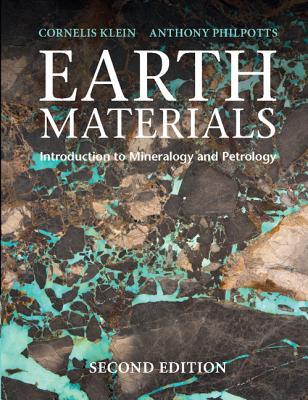 Earth Materials 2nd Edition: Introduction to Mineralogy and Petrology - Klein, Cornelis, and Philpotts, Anthony