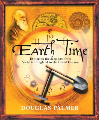 Earth Time: Exploring the Deep Past from Victorian England to the Grand Canyon - Palmer, Douglas, Dr., Ph.D. (Editor)