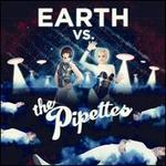 Earth vs. the Pipettes