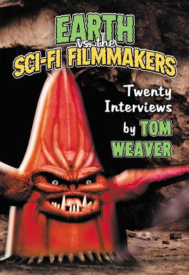 Earth vs. the Sci-Fi Filmmakers: 20 Interviews - Weaver, Tom