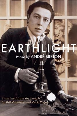 Earthlight (Clair de Terre): Poems - Breton, Andre, and Zavatsky, Bill (Translated by), and Rogow, Zack (Translated by)