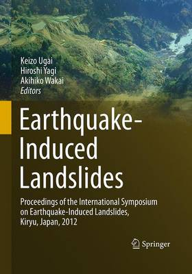 Earthquake-Induced Landslides: Proceedings of the International Symposium on Earthquake-Induced Landslides, Kiryu, Japan, 2012 - Ugai, Keizo (Editor), and Yagi, Hiroshi (Editor), and Wakai, Akihiko (Editor)