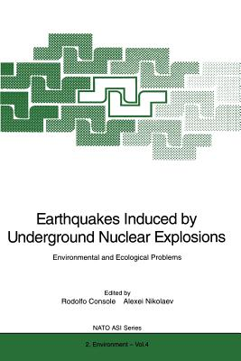 Earthquakes Induced by Underground Nuclear Explosions: Environmental and Ecological Problems - Console, Rodolfo (Editor), and Nikolaev, Alexei (Editor)
