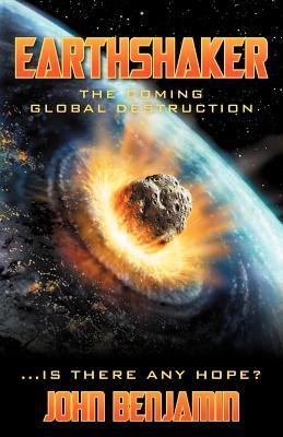 Earthshaker: The Coming Global Destruction - Benjamin, John
