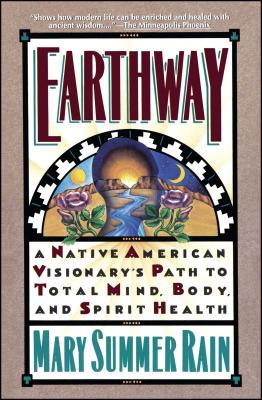 """Earthway: A Native American Visionary's Path to Total Mind, Body and Spirit "" - Rain, Mary Summer"