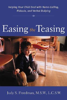 Easing the Teasing: Helping Your Child Cope with Name-Calling, Ridicule, and Verbal Bullying - Freedman, Judy S, and Freedman Judy