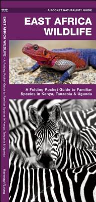 East Africa Wildlife: A Folding Pocket Guide to Familiar Species in Kenya, Tanzania & Uganda - Kavanagh, James, and Press, Waterford