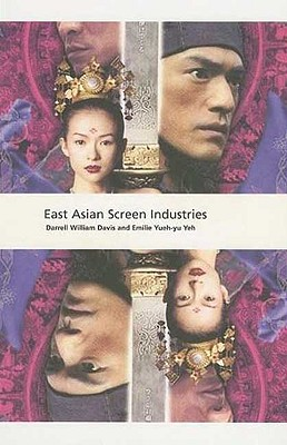 East Asian Screen Industries - Davis, Darrell, Professor, and Yueh-Yu Yeh, Emilie