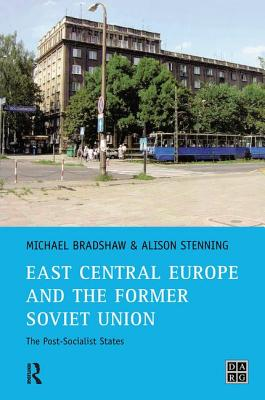 East Central Europe and the Former Soviet Union: The Post-Socialist States - Bradshaw, Michael (University of Leicester)