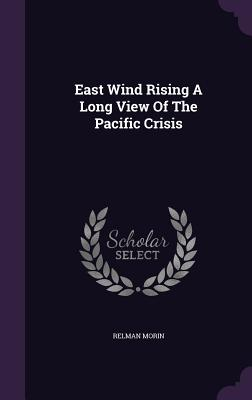 East Wind Rising a Long View of the Pacific Crisis - Morin, Relman