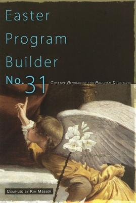 Easter Program Builder No. 31: Creative Resources for Program Directors - Messer, Kimberly