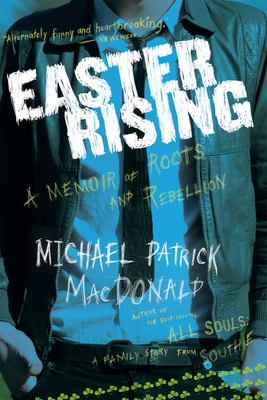 Easter Rising: An Irish American Coming Up from Under - MacDonald, Michael Patrick