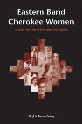 Eastern Band Cherokee Women: Cultural Persistence in Their Letters and Speeches - Carney, Virginia Moore