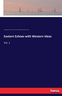 Eastern Echoes with Western Ideas - Hutchinson O'Croly, Ita Margaret