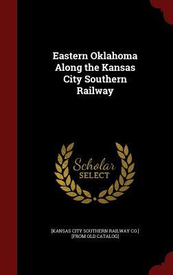 Eastern Oklahoma Along the Kansas City Southern Railway - [Kansas City Southern Railway Co ] [From (Creator)
