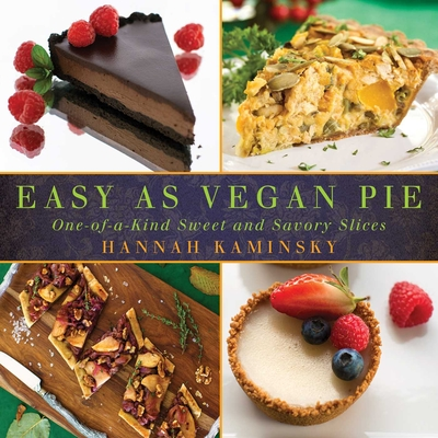 Easy as Vegan Pie: One-Of-A-Kind Sweet and Savory Slices - Kaminsky, Hannah