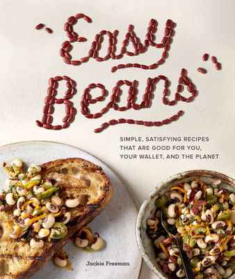 Easy Beans: Simple, Satisfying Recipes That Are Good for You, Your Wallet, and the Planet - Freeman, Jackie, and Norwood Browne, Angie (Photographer)