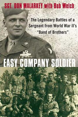 "Easy Company Soldier: The Legendary Battles of a Sergeant from World War II's ""band of Brothers"" - Malarkey, Don, and Welch, Bob"