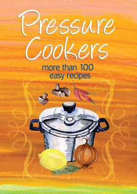 Easy Eats: Pressure Cookers: More Than 100 Easy Recipes -
