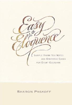 Easy Eloquence: Sample Thank You Notes and Sympathy Cards for Every Occasion - Paskoff, Sharon
