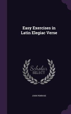 Easy Exercises in Latin Elegiac Verse - Penrose, John