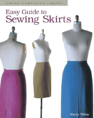 Easy Guide to Sewing Skirts: Sewing Companion Library - Tilton, Marcy