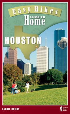 Easy Hikes Close to Home: Houston - Roddy, Laurie