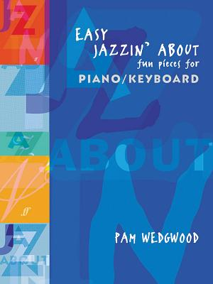 Easy Jazzin' about Fun Pieces for Piano/Keyboard - Wedgewood, Pamela