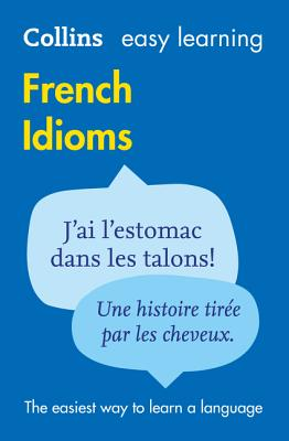 Easy Learning French Idioms - Collins Dictionaries