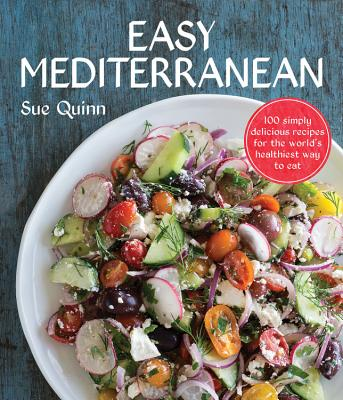 Easy Mediterranean: 100 Simply Delicious Recipes for the World's Healthiest Way to Eat - Quinn, Sue