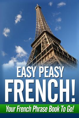Easy Peasy French! Your French Phrase Book To Go! - Fournier, Danielle