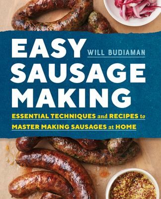 Easy Sausage Making: Essential Techniques and Recipes to Master Making Sausages at Home - Budiaman, Will