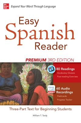 Easy Spanish Reader Premium, Third Edition: A Three-Part Reader for Beginning Students + 160 Minutes of Streaming Audio - Tardy, William T.