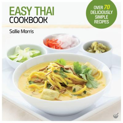 Easy Thai Cookbook: The Step-by-step Guide to Deliciously Easy Thai Food at Home - Morris, Sallie