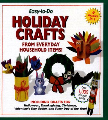 Easy-To-Do Holiday Crafts from Everyday Household Items! - Umnik, Sharon Dunn (Editor)