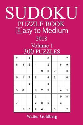 Easy to Medium 300 Sudoku Puzzle Book 2018 - Goldberg, Walter