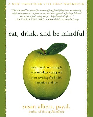 Eat, Drink, and Be Mindful: How to End Your Struggle with Mindless Eating and Start Savoringfood with Intention and Joy - Albers, Susan, Psyd