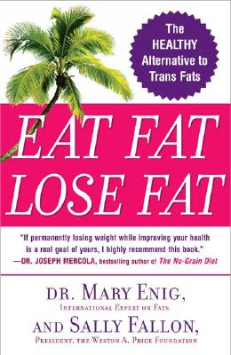 Eat Fat, Lose Fat: The Healthy Alternative to Trans Fats - Enig, Mary, and Fallon, Sally