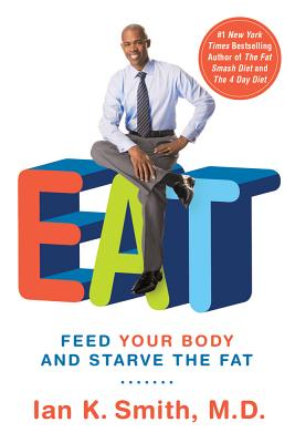 Eat: Feed Your Body and Starve the Fat - Smith, Ian K