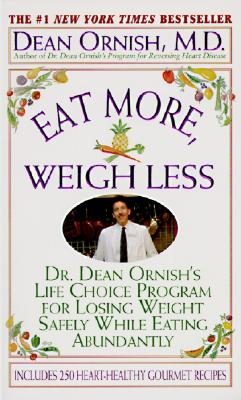 Eat More, Weigh Less: Dr. Dean Ornish's Program for Losing Weight Safely While Eating Abundantly - Ornish, Dean, Dr., MD