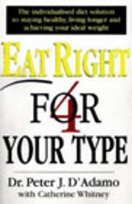 Eat Right 4 Your Type - D'Adamo, Peter, and Whitney, Catherine