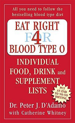 Eat Right for Blood Type O: Individual Food, Drink and Supplement Lists: Individual Food, Drink and Supplement Lists - D'Adamo, Peter, and Whitney, Catherine