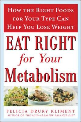 Eat Right for Your Metabolism: How the Right Foods for Your Type Can Help You Lose Weight - Kliment, Felicia Drury