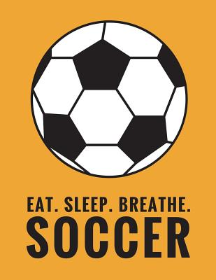 Eat. Sleep. Breathe. Soccer: Composition Notebook for Soccer and Futbol Fans, 100 Lined Pages (Large, 8.5 x 11 in.) - Publishing, Star Power