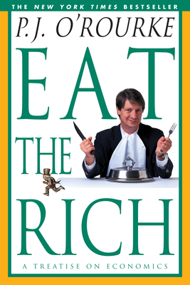 Eat the Rich: A Treatise on Economics - O'Rourke, P. J.