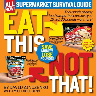 Eat This Not That!: Supermarket Survival Guide - Zinczenko, David, and Goulding, Matt