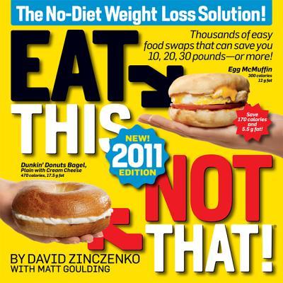 Eat This, Not That!: The No-Diet Weight Loss Solution - Zinczenko, David, and Goulding, Matt